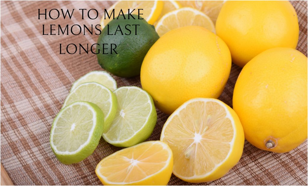 HOW TO MAKE LEMONS LAST LONGER
