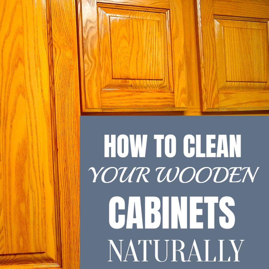 HOW TO CLEAN WOODEN CABINETS NATURALLY AND SCRATCH- FREE